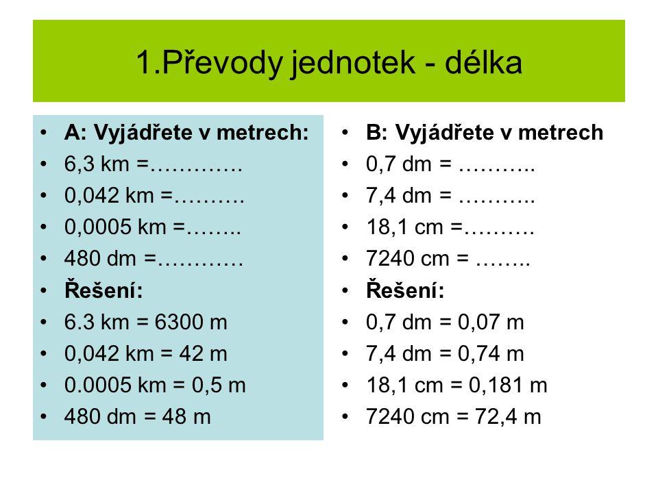 1.Převody jednotek - délka A: Vyjádřete v metrech: 6,3 km =………….