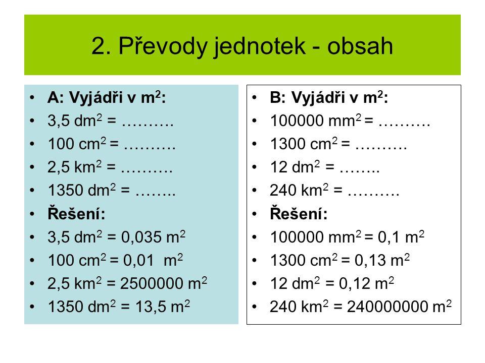 2.Převody jednotek - obsah A: Vyjádři v m 2 : 3,5 dm 2 = ……….