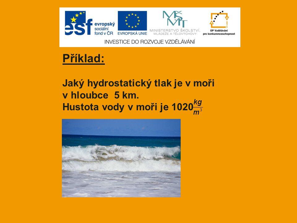 Příklad: Jaký hydrostatický tlak je v moři v hloubce 5 km. Hustota vody v moři je 1020