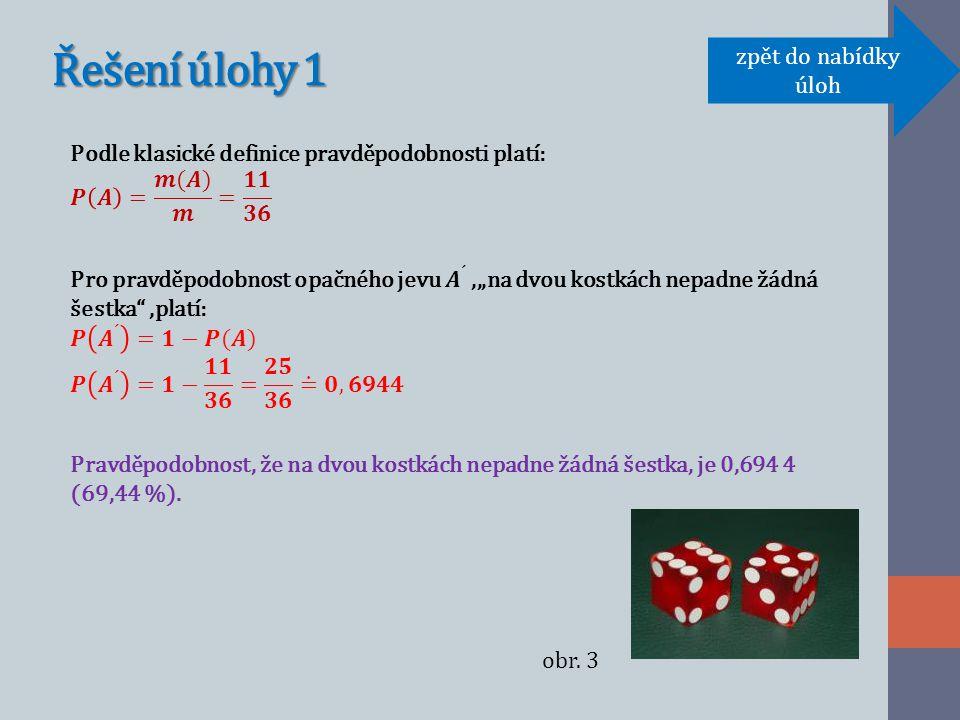 Úloha 2 Určete pravděpodobnost, že při hodu třemi kostkami nepadne součet třináct.