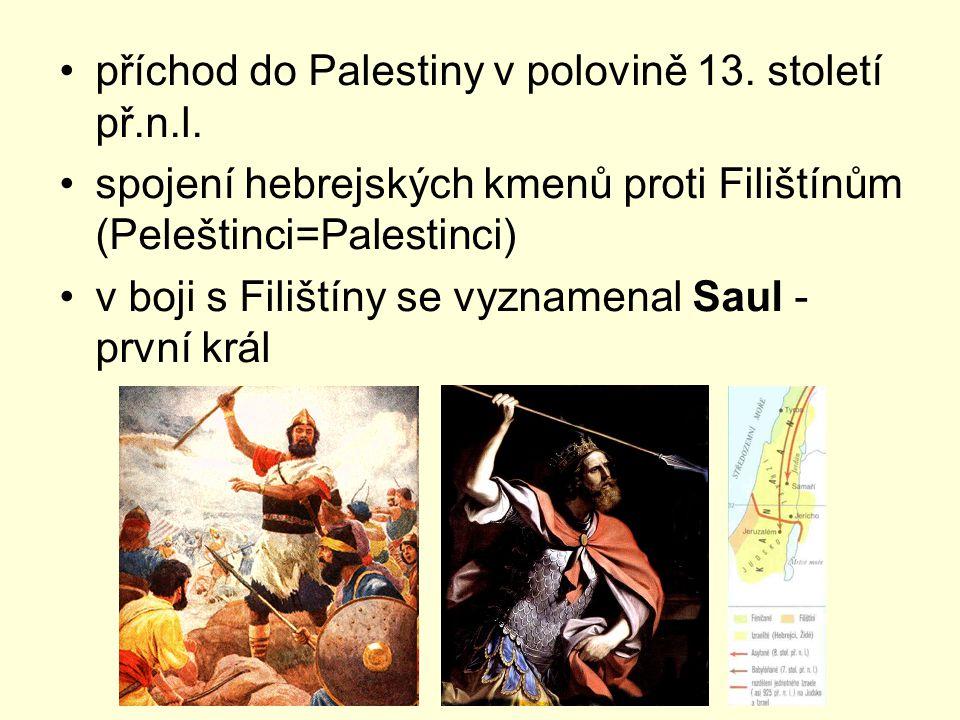 příchod do Palestiny v polovině 13. století př.n.l. spojení hebrejských kmenů proti Filištínům (Peleštinci=Palestinci) v boji s Filištíny se vyznamena
