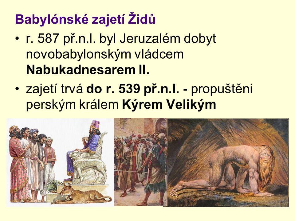 Babylónské zajetí Židů r. 587 př.n.l. byl Jeruzalém dobyt novobabylonským vládcem Nabukadnesarem II. zajetí trvá do r. 539 př.n.l. - propuštěni perský