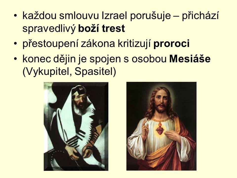 každou smlouvu Izrael porušuje – přichází spravedlivý boží trest přestoupení zákona kritizují proroci konec dějin je spojen s osobou Mesiáše (Vykupite