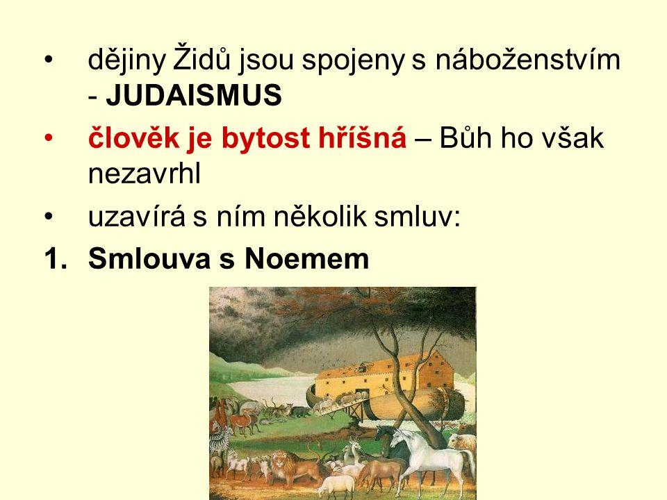 dějiny Židů jsou spojeny s náboženstvím - JUDAISMUS člověk je bytost hříšná – Bůh ho však nezavrhl uzavírá s ním několik smluv: 1.Smlouva s Noemem