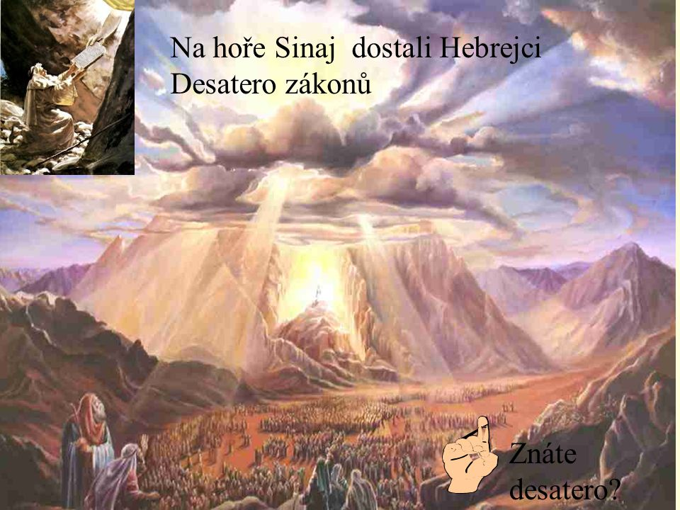 Na hoře Sinaj dostali Hebrejci Desatero zákonů Znáte desatero?