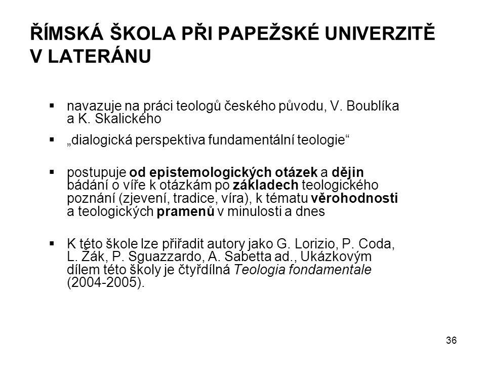 36 ŘÍMSKÁ ŠKOLA PŘI PAPEŽSKÉ UNIVERZITĚ V LATERÁNU  navazuje na práci teologů českého původu, V.
