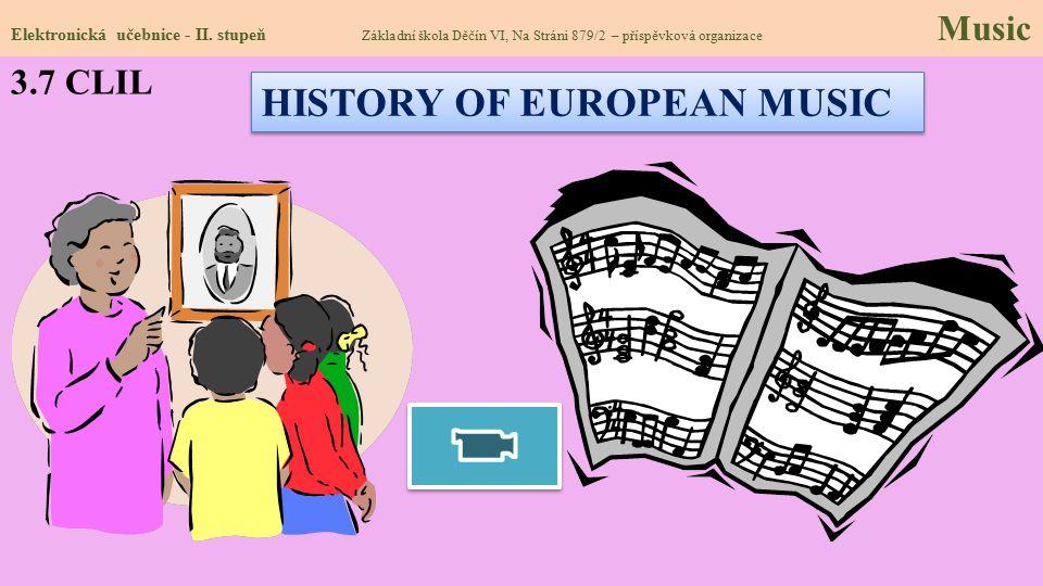 3.7 CLIL Elektronická učebnice - II. stupeň Základní škola Děčín VI, Na Stráni 879/2 – příspěvková organizace Music HISTORY OF EUROPEAN MUSIC