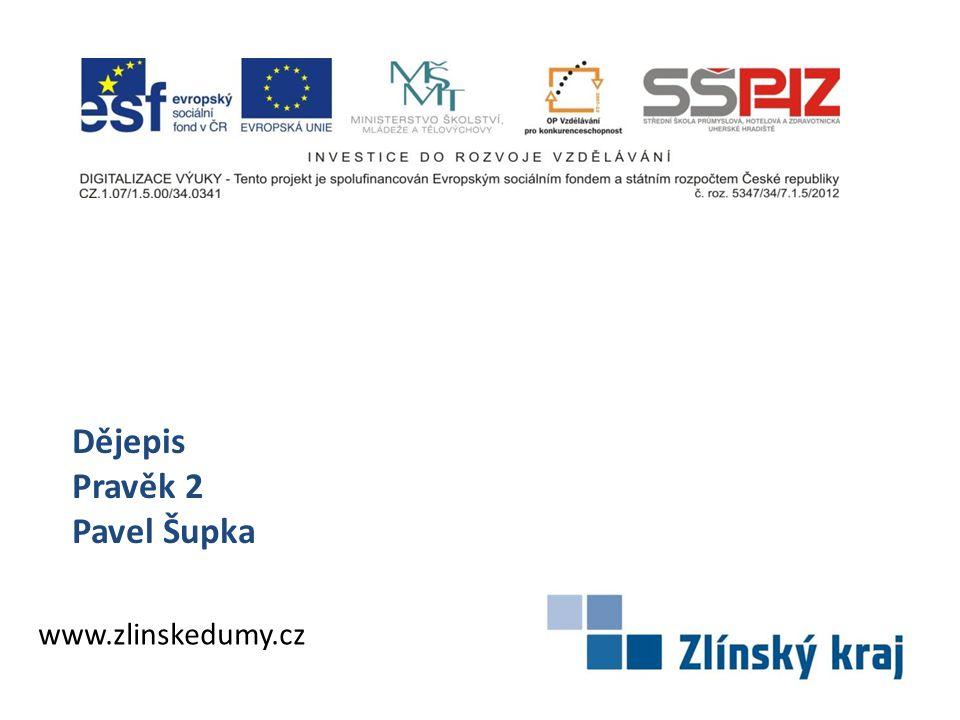 Dějepis Pravěk 2 Pavel Šupka www.zlinskedumy.cz