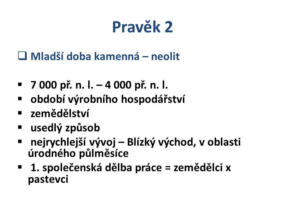 Pravěk 2  Mladší doba kamenná – neolit  7 000 př.
