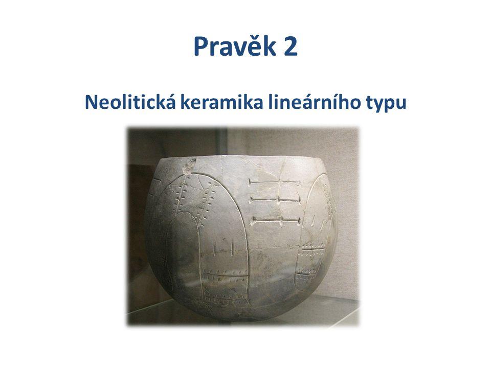 Pravěk 2 Neolitická keramika lineárního typu