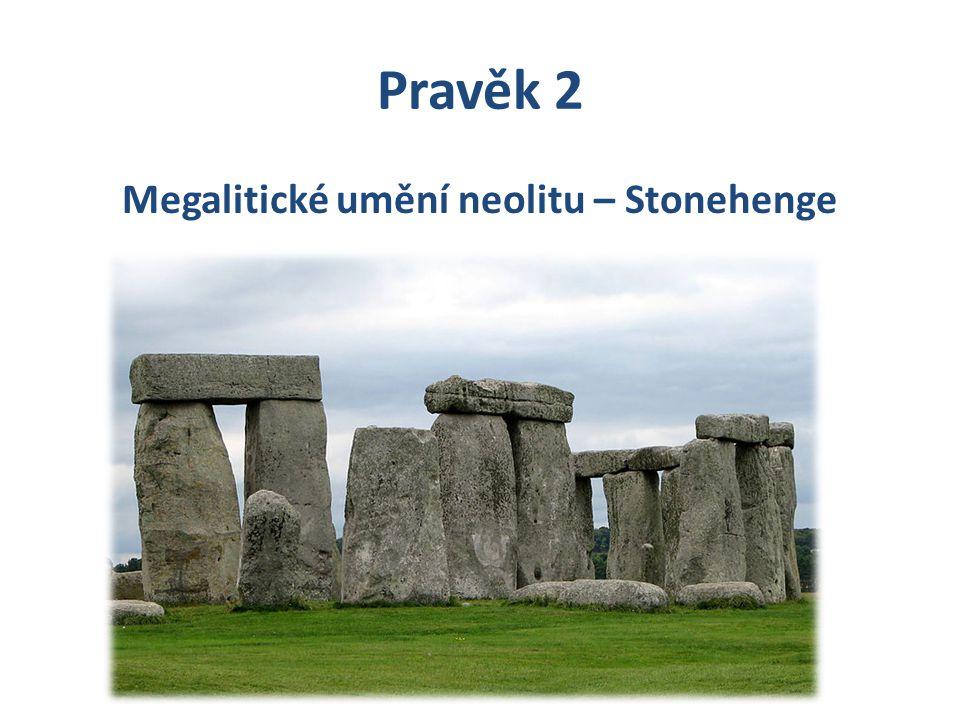 Pravěk 2 Megalitické umění neolitu – Stonehenge