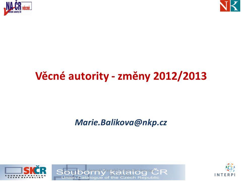Věcné autority - změny 2012/2013 Marie.Balikova@nkp.cz Seminář účastníků Souborného katalogu ČR - 7.12.2012