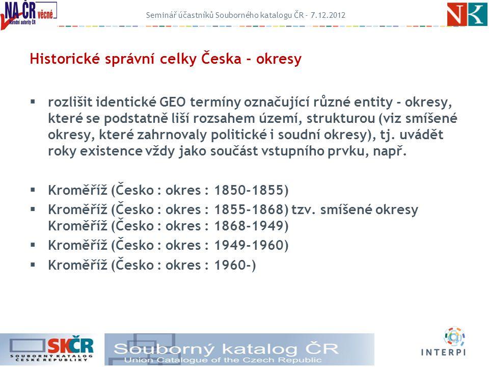 Historické správní celky Česka - okresy  rozlišit identické GEO termíny označující různé entity - okresy, které se podstatně liší rozsahem území, strukturou (viz smíšené okresy, které zahrnovaly politické i soudní okresy), tj.