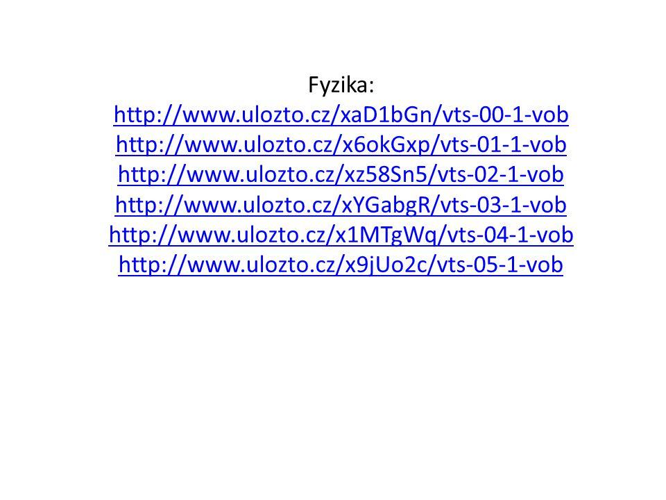 Fyzika: http://www.ulozto.cz/xaD1bGn/vts-00-1-vob http://www.ulozto.cz/x6okGxp/vts-01-1-vob http://www.ulozto.cz/xz58Sn5/vts-02-1-vob http://www.ulozt
