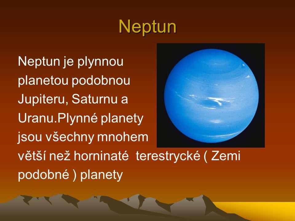 Neptun Neptun je plynnou planetou podobnou Jupiteru, Saturnu a Uranu.Plynné planety jsou všechny mnohem větší než horninaté terestrycké ( Zemi podobné