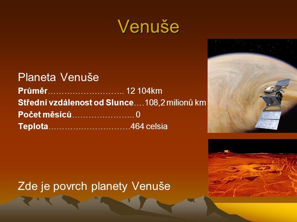 Venuše Planeta Venuše Průměr………………………. 12 104km Střední vzdálenost od Slunce….108,2 milionů km Počet měsíců………………….. 0 Teplota…………………………464 celsia Zde