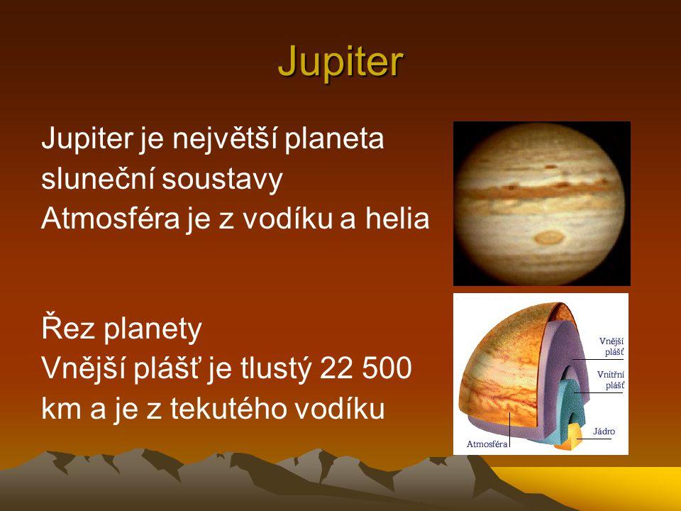Jupiter Jupiter je největší planeta sluneční soustavy Atmosféra je z vodíku a helia Řez planety Vnější plášť je tlustý 22 500 km a je z tekutého vodík