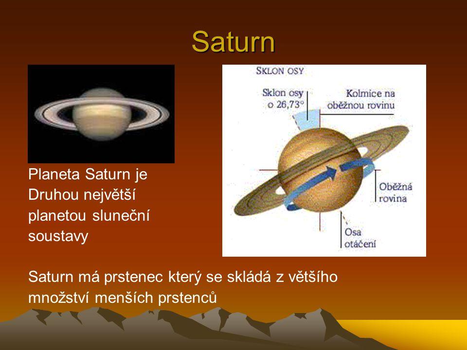 Saturn Planeta Saturn je Druhou největší planetou sluneční soustavy Saturn má prstenec který se skládá z většího množství menších prstenců