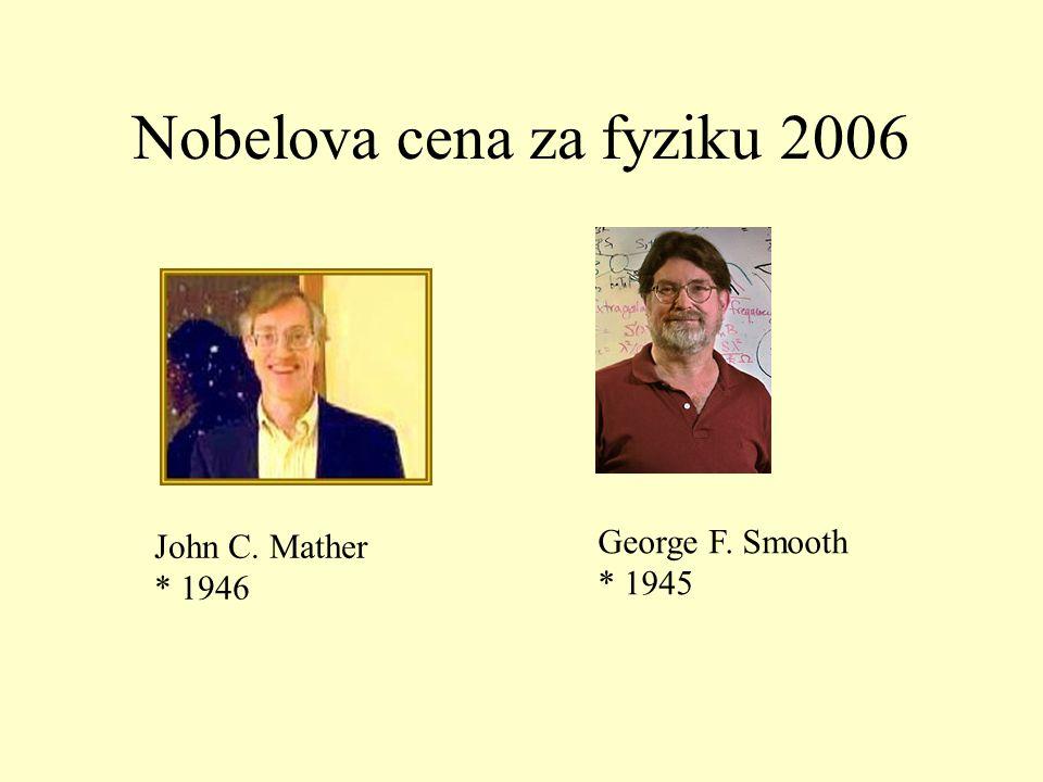 Nobelova cena za fyziku 2006 John C. Mather * 1946 George F. Smooth * 1945