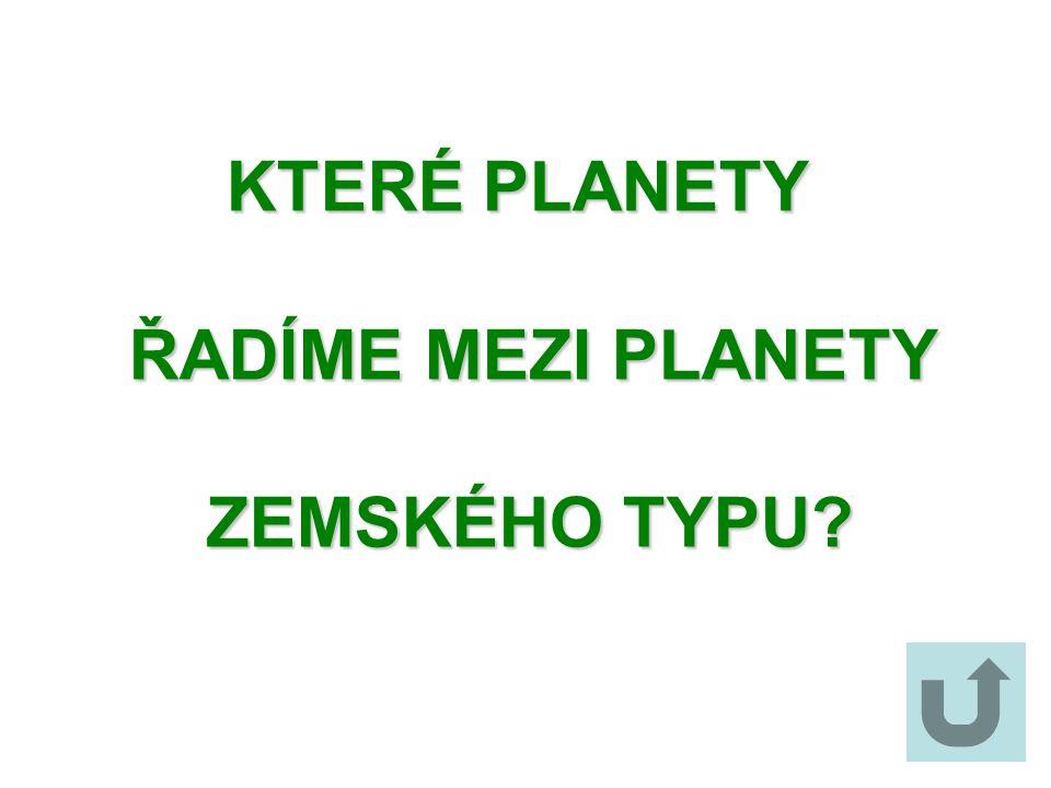 KTERÉ PLANETY KTERÉ PLANETY ŘADÍME MEZI PLANETY ŘADÍME MEZI PLANETY ZEMSKÉHO TYPU? ZEMSKÉHO TYPU?