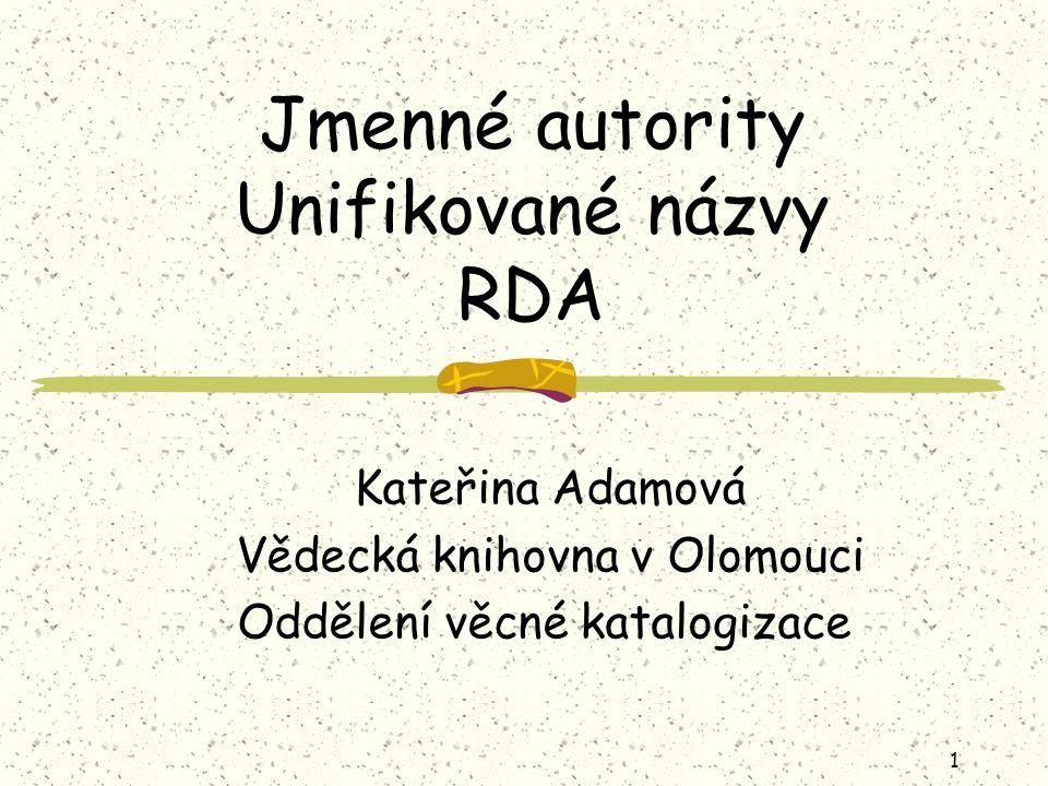 1 Jmenné autority Unifikované názvy RDA Kateřina Adamová Vědecká knihovna v Olomouci Oddělení věcné katalogizace