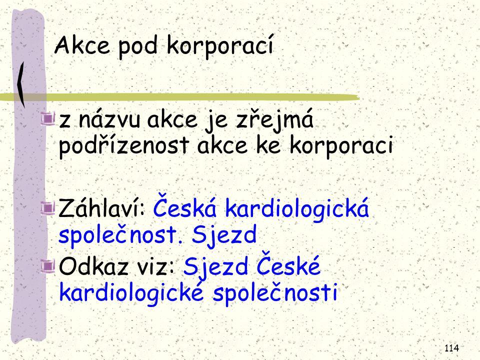 114 Akce pod korporací z názvu akce je zřejmá podřízenost akce ke korporaci Záhlaví: Česká kardiologická společnost.