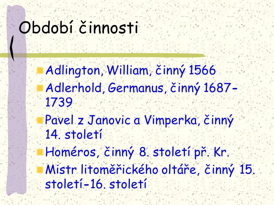 Období činnosti Adlington, William, činný 1566 Adlerhold, Germanus, činný 1687- 1739 Pavel z Janovic a Vimperka, činný 14.