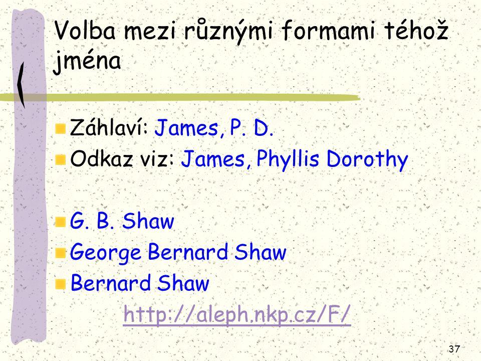 37 Volba mezi různými formami téhož jména Záhlaví: James, P.