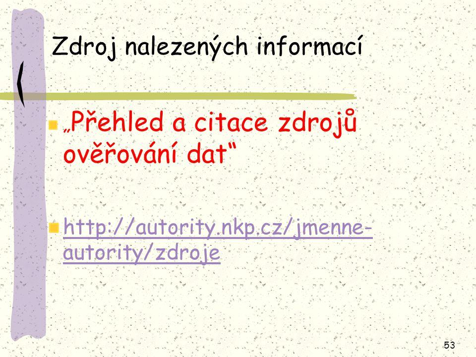 """53 Zdroj nalezených informací """" Přehled a citace zdrojů ověřování dat http://autority.nkp.cz/jmenne- autority/zdroje"""