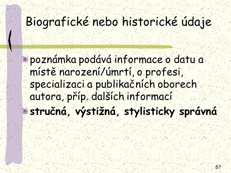 57 Biografické nebo historické údaje poznámka podává informace o datu a místě narození/úmrtí, o profesi, specializaci a publikačních oborech autora, příp.