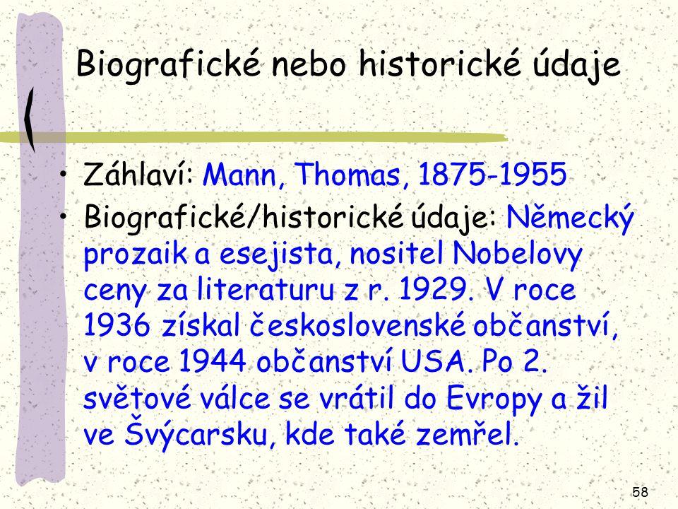 58 Biografické nebo historické údaje Záhlaví: Mann, Thomas, 1875-1955 Biografické/historické údaje: Německý prozaik a esejista, nositel Nobelovy ceny za literaturu z r.