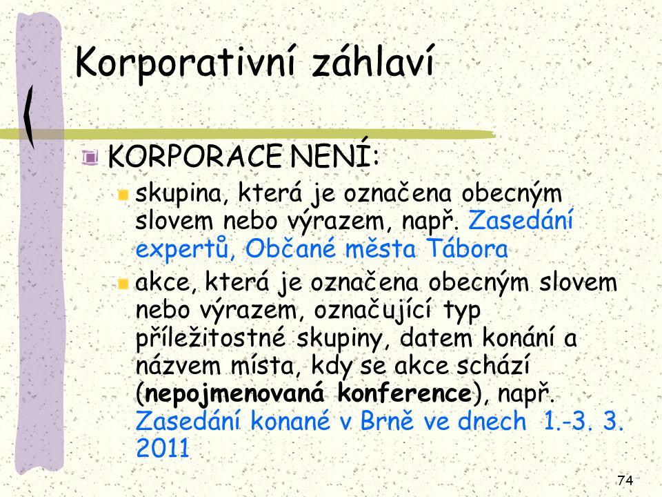 74 Korporativní záhlaví KORPORACE NENÍ: skupina, která je označena obecným slovem nebo výrazem, např.