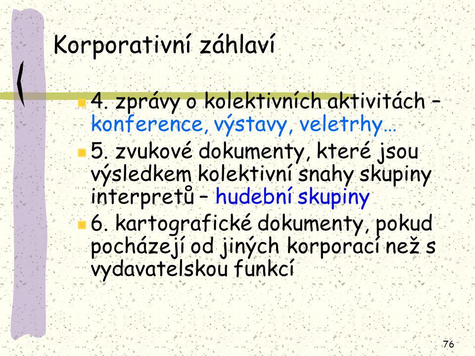 76 Korporativní záhlaví 4.zprávy o kolektivních aktivitách – konference, výstavy, veletrhy… 5.