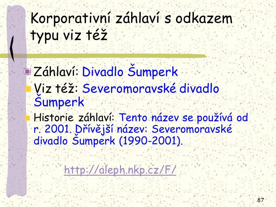 87 Korporativní záhlaví s odkazem typu viz též Záhlaví: Divadlo Šumperk Viz též: Severomoravské divadlo Šumperk Historie záhlaví: Tento název se používá od r.