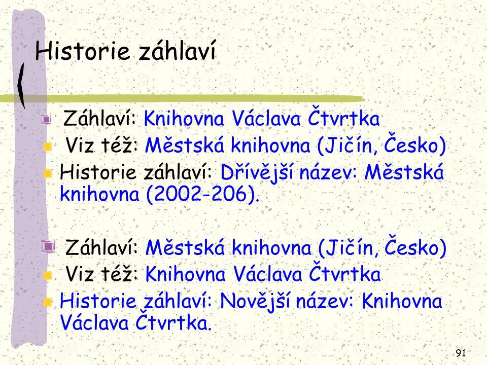 91 Historie záhlaví Záhlaví: Knihovna Václava Čtvrtka Viz též: Městská knihovna (Jičín, Česko) Historie záhlaví: Dřívější název: Městská knihovna (2002-206).