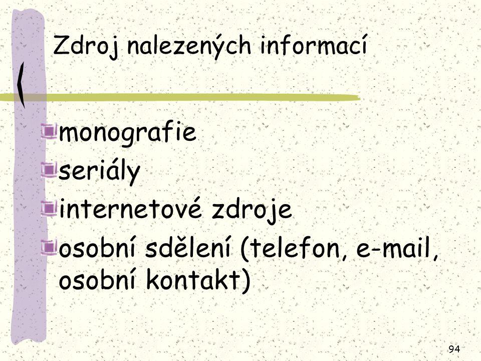 94 Zdroj nalezených informací monografie seriály internetové zdroje osobní sdělení (telefon, e-mail, osobní kontakt)