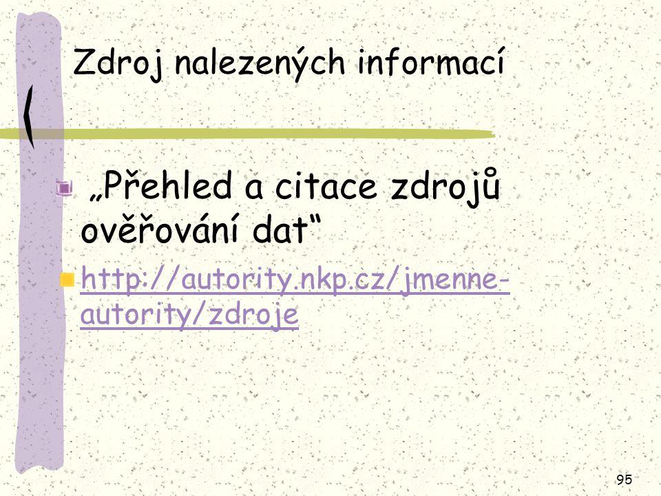 """95 Zdroj nalezených informací """"Přehled a citace zdrojů ověřování dat http://autority.nkp.cz/jmenne- autority/zdroje"""