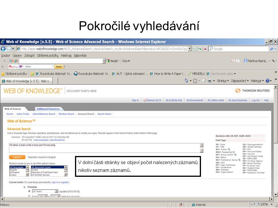 Pokročilé vyhledávání V dolní části stránky se objeví počet nalezených záznamů, nikoliv seznam záznamů.