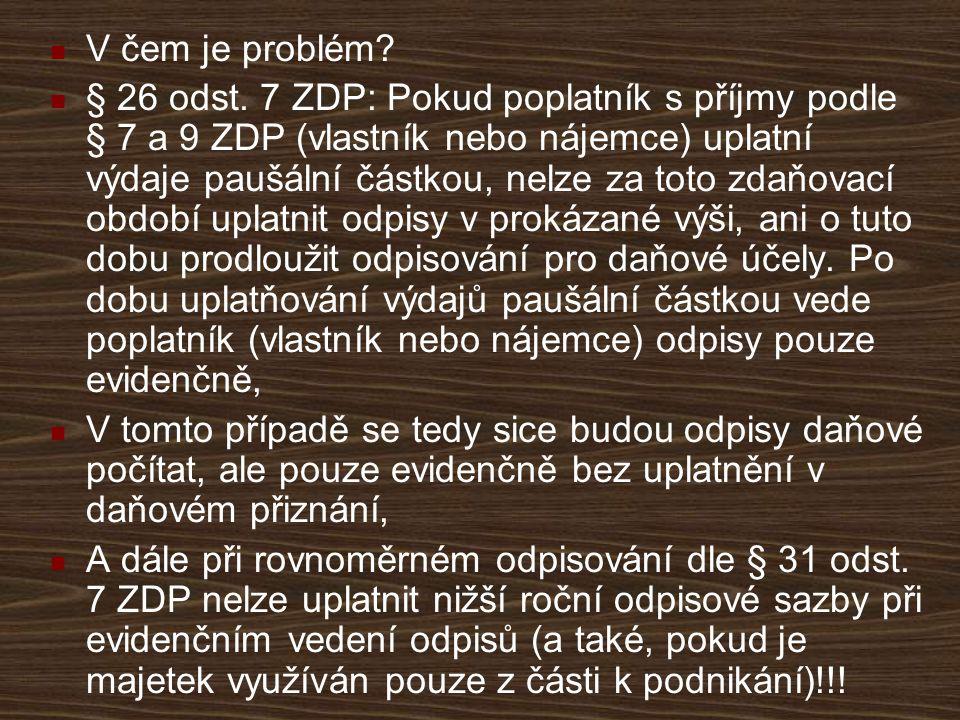 V čem je problém? § 26 odst. 7 ZDP: Pokud poplatník s příjmy podle § 7 a 9 ZDP (vlastník nebo nájemce) uplatní výdaje paušální částkou, nelze za toto