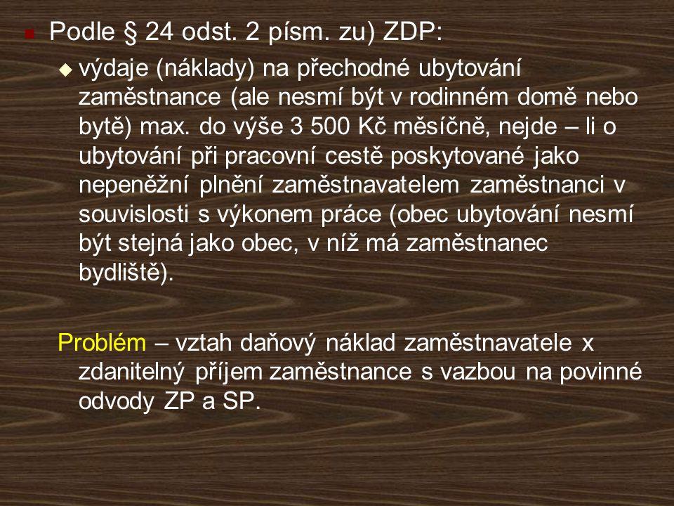 Podle § 24 odst. 2 písm. zu) ZDP:  výdaje (náklady) na přechodné ubytování zaměstnance (ale nesmí být v rodinném domě nebo bytě) max. do výše 3 500 K
