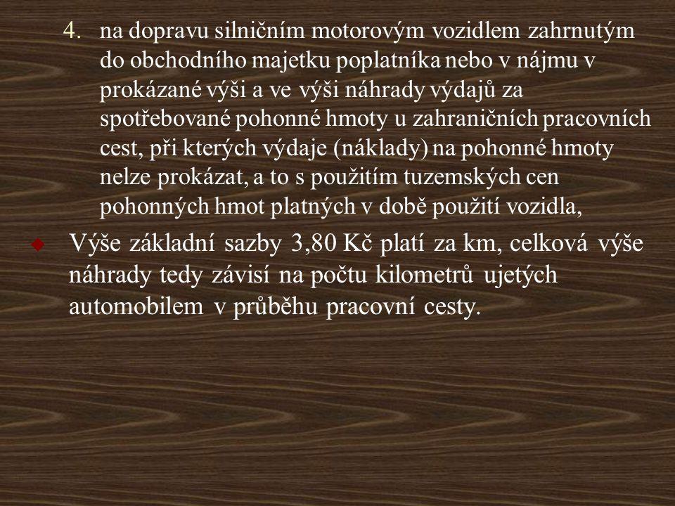 4.na dopravu silničním motorovým vozidlem zahrnutým do obchodního majetku poplatníka nebo v nájmu v prokázané výši a ve výši náhrady výdajů za spotřeb