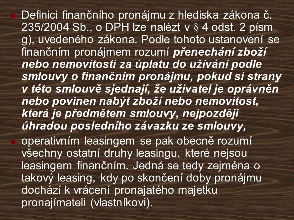 Definici finančního pronájmu z hlediska zákona č. 235/2004 Sb., o DPH lze nalézt v § 4 odst. 2 písm g), uvedeného zákona. Podle tohoto ustanovení se f