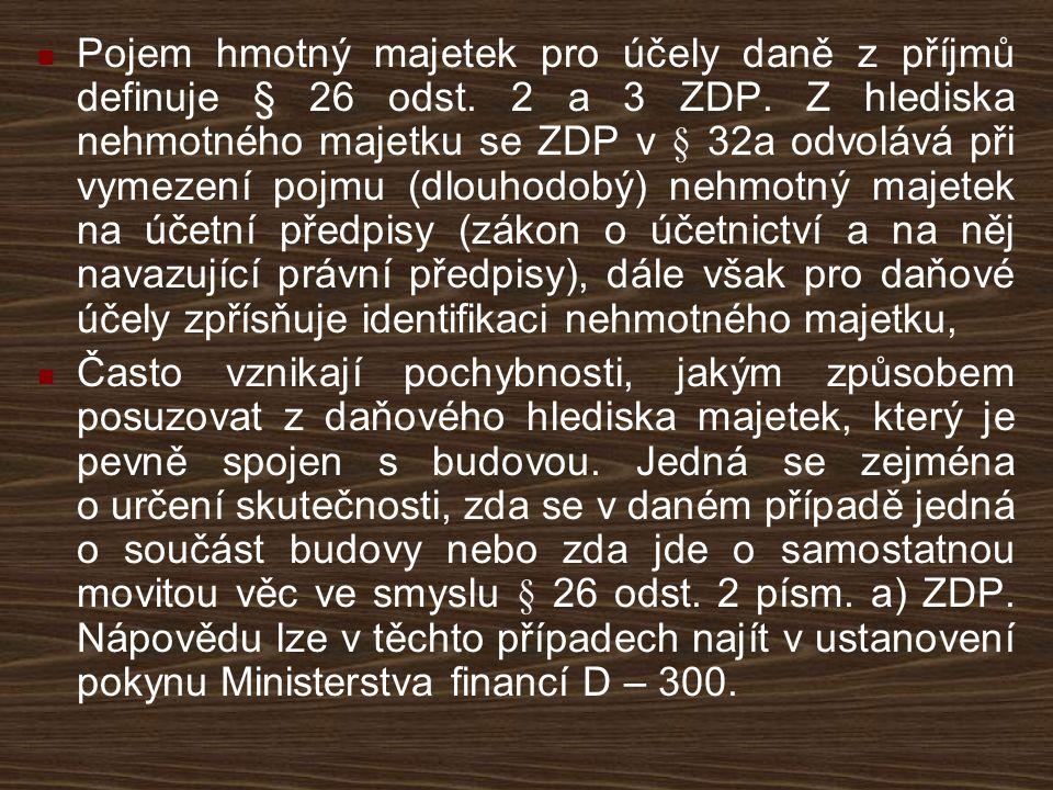 Pojem hmotný majetek pro účely daně z příjmů definuje § 26 odst. 2 a 3 ZDP. Z hlediska nehmotného majetku se ZDP v § 32a odvolává při vymezení pojmu (