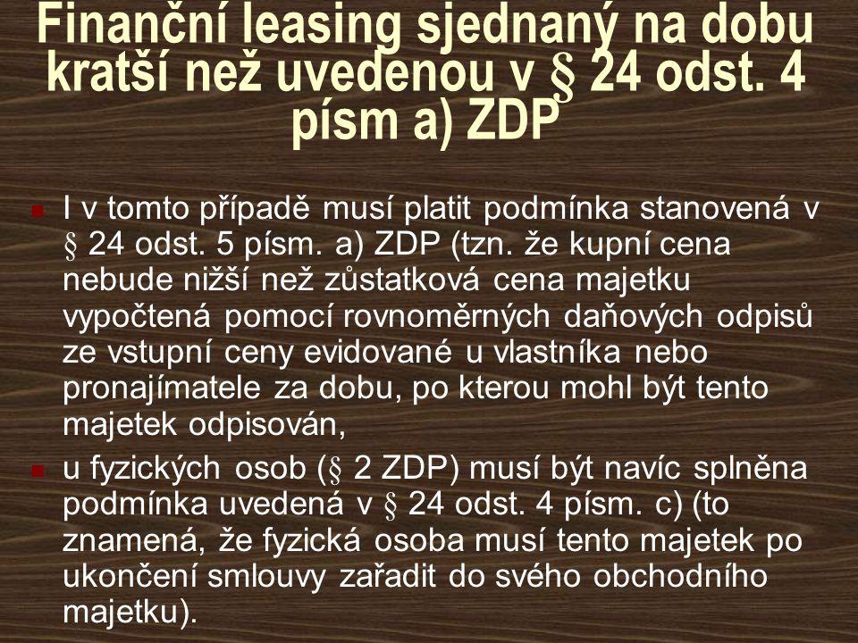 Finanční leasing sjednaný na dobu kratší než uvedenou v § 24 odst. 4 písm a) ZDP I v tomto případě musí platit podmínka stanovená v § 24 odst. 5 písm.