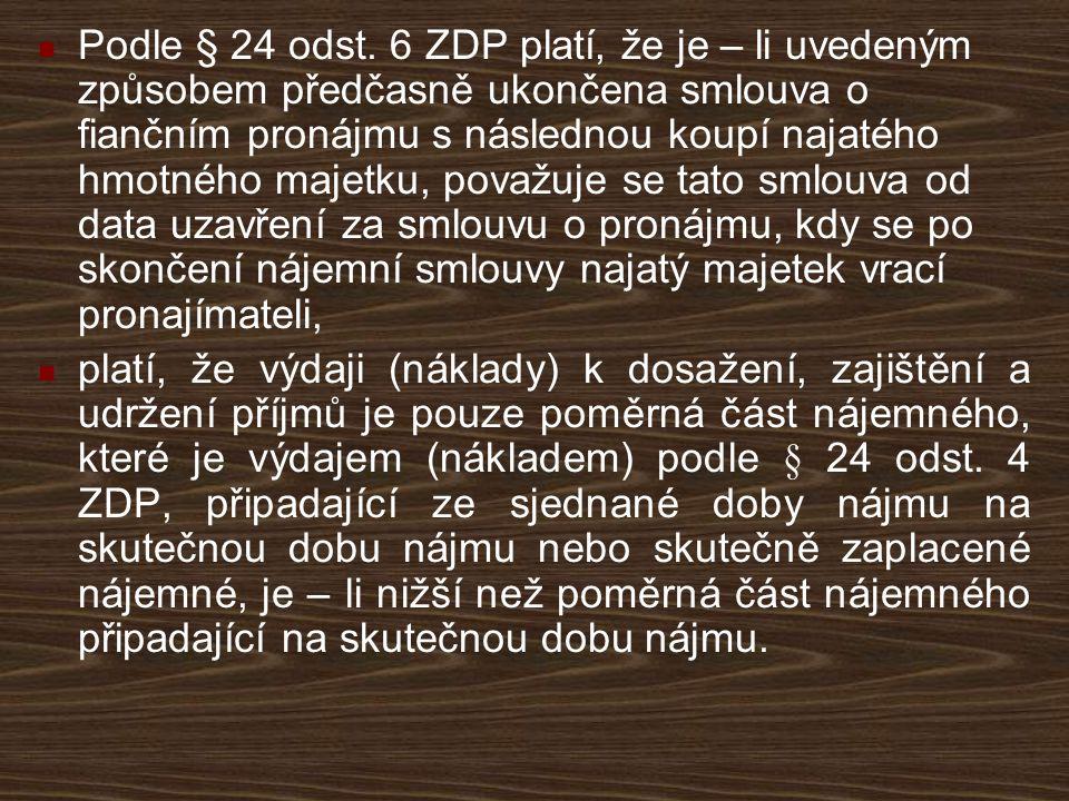 Podle § 24 odst. 6 ZDP platí, že je – li uvedeným způsobem předčasně ukončena smlouva o fiančním pronájmu s následnou koupí najatého hmotného majetku,