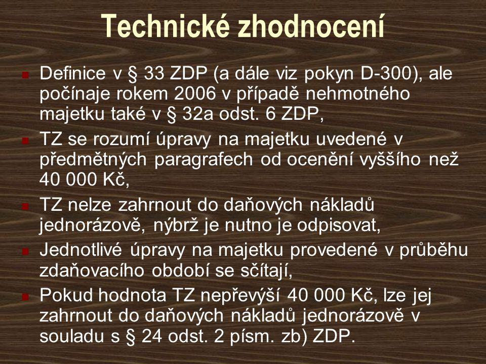Technické zhodnocení Definice v § 33 ZDP (a dále viz pokyn D-300), ale počínaje rokem 2006 v případě nehmotného majetku také v § 32a odst. 6 ZDP, TZ s