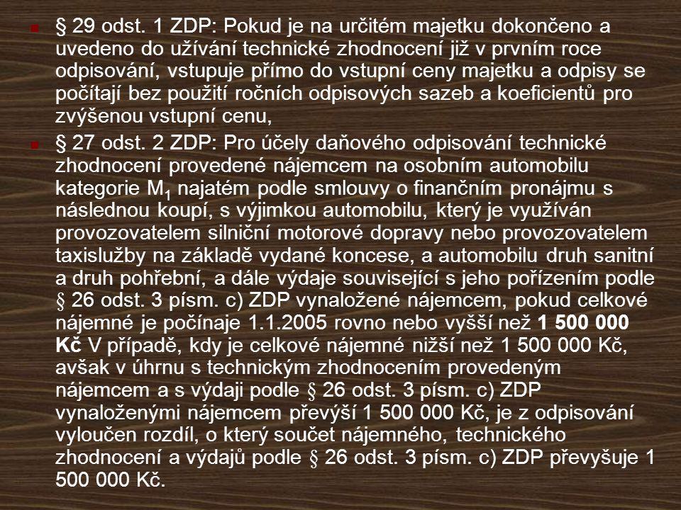 § 29 odst. 1 ZDP: Pokud je na určitém majetku dokončeno a uvedeno do užívání technické zhodnocení již v prvním roce odpisování, vstupuje přímo do vstu