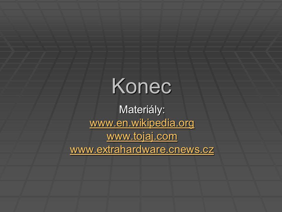 Konec Materiály: www.en.wikipedia.org www.tojaj.com www.extrahardware.cnews.cz