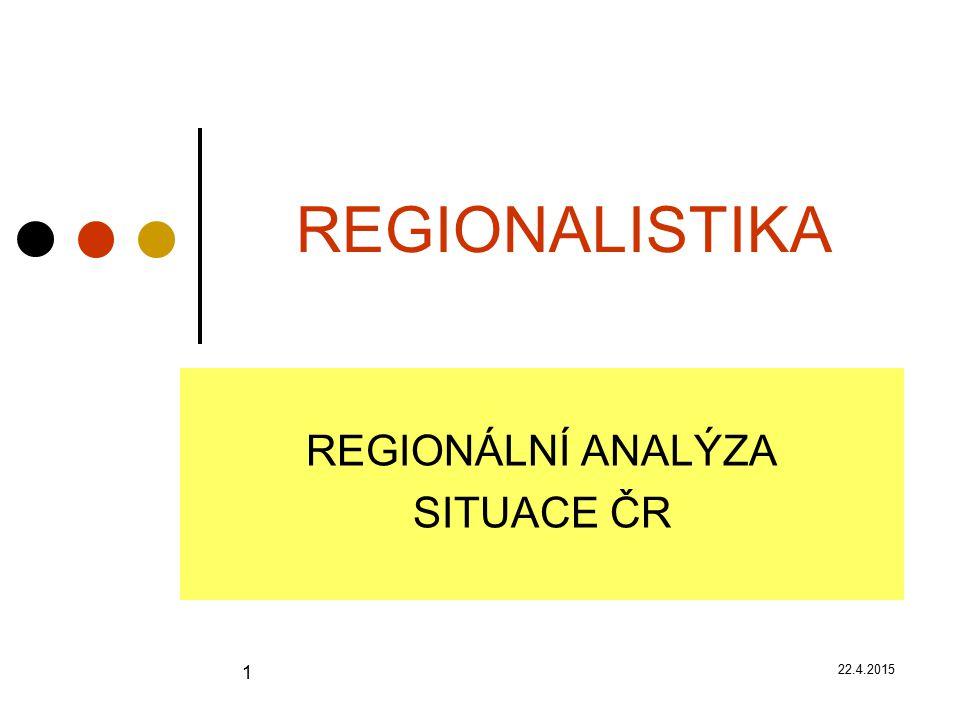22.4.2015 1 REGIONALISTIKA REGIONÁLNÍ ANALÝZA SITUACE ČR