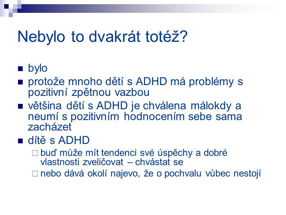 Nebylo to dvakrát totéž? bylo protože mnoho dětí s ADHD má problémy s pozitivní zpětnou vazbou většina dětí s ADHD je chválena málokdy a neumí s pozit